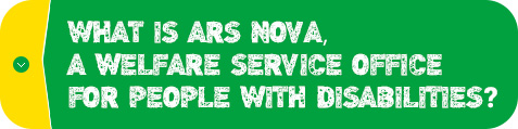 What is Ars Nova, a welfare service office for people with disabilities?